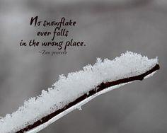 Zen proverb about a snowflake. Snow Quotes, Zen Quotes, Winter Quotes, Nature Quotes, Positive Quotes, Life Quotes, Inspirational Quotes, Quotes About Snow, Winter Solstice Quotes