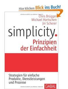 Simplicity. Prinzipien der Einfachheit: Strategien für einfache Produkte, Dienstleistungen und Prozesse: Amazon.de: Chris Brügger, Michael H...