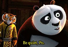 Po: Me teach? Why can't Tigress do it, she's already telling people what to do. Tigress: Be quite Po. Po: See what I mean? XD