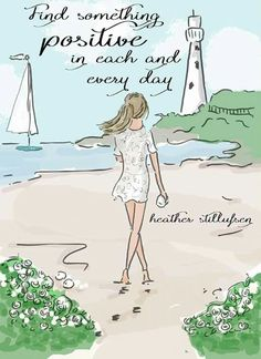 Find something positive in each and every day. ~ Rose Hill Designs by Heather A Stillufsen