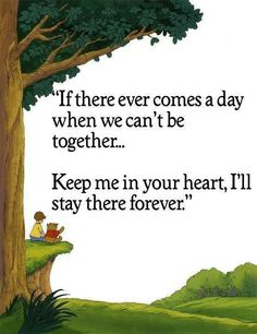 I love anything Pooh! Winnie the Pooh: If there ever comes a day when we can't be together. Cute Quotes, Great Quotes, Inspirational Quotes, Motivational Images, Quotes Images, Amazing Quotes, Girl Quotes, Happy Quotes, The Words