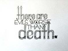 There are evils worse than death. http://accidental-typographer.tumblr.com/