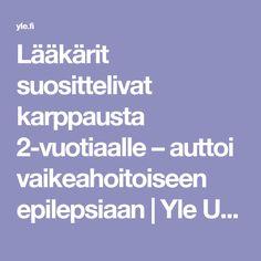 Lääkärit suosittelivat karppausta 2-vuotiaalle – auttoi vaikeahoitoiseen epilepsiaan | Yle Uutiset | yle.fi