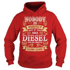 DIESEL shirt  Nobody is perfect But if you are DIESEL youre pretty damn close  DIESEL Tee Shirt DIESEL Hoodie DIESEL Family DIESEL Tee DIESEL Name