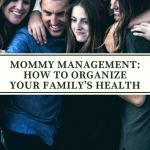 Mommy Management: How To Organize Your Family's Health