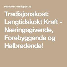Tradisjonskost: Langtidskokt Kraft - Næringsgivende, Forebyggende og Helbredende!