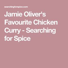 Jamie Oliver's Favourite Chicken Curry - Searching for Spice