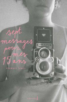 Sept messages pour mes quinze ans par Stewart lewis