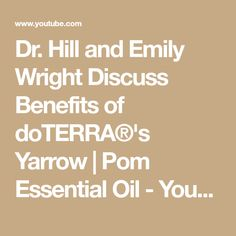 Dr. Hill and Emily Wright Discuss Benefits of doTERRA®'s Yarrow | Pom Essential Oil - YouTube