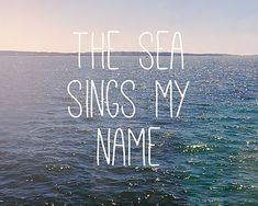 The Sea Sings My Name Typography Print