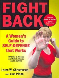 Fight Back : A Womans Guide to Self-defense That Works