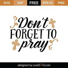 *** FREE SVG CUT FILE for Cricut, Silhouette and more *** Don't forget to pray