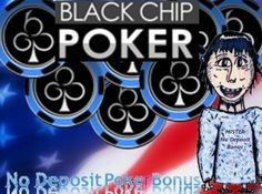 Black Chip No Deposit Poker Bonus has been relaunched and is open to most countries AND US states. Get $50 free poker cash without making a deposit. This review presents all the details about the Black Chip Poker Bonus No Deposit.