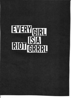 Every girl is a riot grrrl