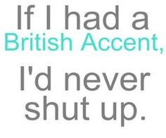 I have actually been told that I do occasionally sound something like a Brit- even when I'm not trying lol