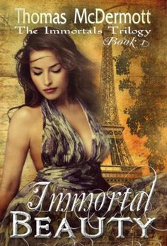 Immortal Beauty (The Immortals Trilogy Book 1) by Thomas McDermott, http://www.amazon.com/dp/B008754Y3E/ref=cm_sw_r_pi_dp_fs9wub05FCHS6