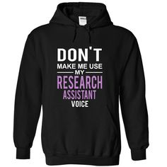 dont make me use my RESEARCH ASSISTANT voice T Shirt, Hoodie, Sweatshirt