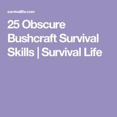 25 Obscure Bushcraft Survival Skills   Survival Life