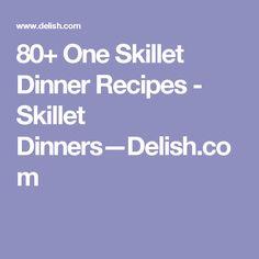 80+ One Skillet Dinner Recipes - Skillet Dinners—Delish.com