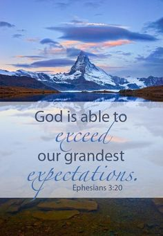 """""""God is able to exceed our grandest expectations."""" [see Ephesians 3:20] [with a blue snowcapped mountain and blue and pink sky]"""
