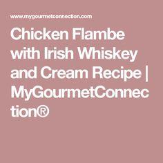 Chicken Flambe with Irish Whiskey and Cream Recipe | MyGourmetConnection®