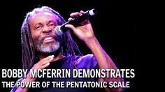Bobby McFerrin Demonstrates the Power of the Pentatonic Scale - love it!