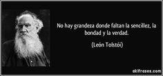 No hay grandeza donde faltan la sencillez, la bondad y la verdad. (León Tolstói)