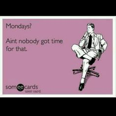 UGH. I hate Mondays. And I do not want to go to work.