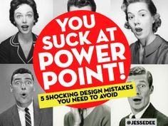 {Never tell a designer their work looks like a powerpoint slide.} You Suck At PowerPoint! by Jesse Desjardins, via Behance