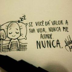 Se vc da valor a sua vida, nunca me acorde. NUNCA. . Siga também minha amiga @emilimuniz  Minha tag compartilhem por favor #1garotosolitario