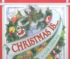 Christmas Is. by Gail Gibbons Holiday List, Favorite Holiday, Christmas Time, Christmas Bulbs, Christmas Ideas, Gail Gibbons, Childrens Christmas Books, Used Books Online, Thing 1