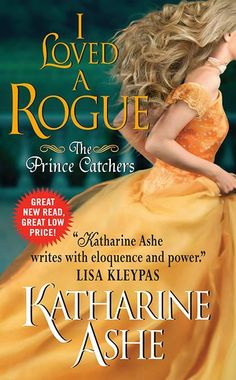 Today it is my pleasure to spotlight the release of I LOVED A ROGUE by Katharine Ashe! In the third installment of Katharine Ashe's Prince Catchers series, the eldest of three very differen… Historical Romance Novels, Romance Novel Covers, Historical Fiction, Rogues, Good Books, My Love, Reading, Film, Book Covers