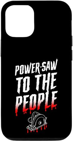 Amazon.com: iPhone 12/12 Pro Power-Saw To The People Funny Serial Killer Halloween Pun Case Halloween Puns, Halloween Design, Samsung Galaxy Gift, Samsung Cases, Power Saw, Are You Scared, Cordless Circular Saw, Text Quotes, Cool Phone Cases