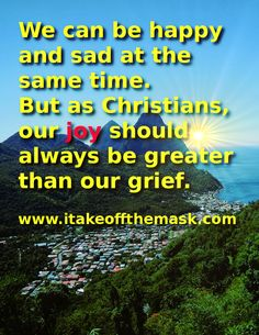 Sponsor: We can be happy and sad at the same time. But as Christians, our joy should always be greater than our grief. – Jocelyn Soriano We can find a lot of reasons to be sorrowful. As we see the plight of our suffering neighbors and as we witness evil and sin committed each day, »more