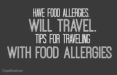 Have (kids with) Food Allergies. Will Travel: Tips for traveling with food allergies from parents who regularly travel with their children who have food allergies.