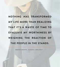 Brene brown, approval seeking is a trap of my ego. When I get my self esteem from what I think you are thinking of me my there is no peace. Good Quotes, Quotes To Live By, Me Quotes, Motivational Quotes, Inspirational Quotes, Depressing Quotes, Strong Quotes, Change Quotes, Attitude Quotes