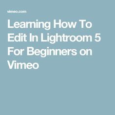 Learning How To Edit In Lightroom 5 For Beginners on Vimeo