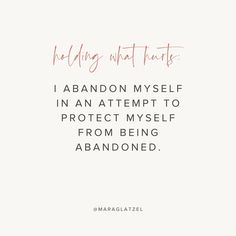 Holding What Hurts: I abandon myself in an attempt to protect myself from being abandoned. Mara Glatzel is an intuitive coach, writer, and Needy podcast host. Follow @maraglatzel on Instagram for more inspiration. | motivational quotes for life, positivity quotes, self care, self love, create your dream life, self improvement plan, lies we tell ourselves Body Positive Quotes, Motivational Quotes For Life, Life Quotes, Uplifting Words, Self Love Quotes, Dream Life, Self Improvement, Self Care, Abandoned