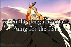 When the penguins attack Aang for the fish