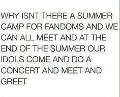 Why aren't we funding this? I need a summer camp for fandoms.<<I do know there is a Percy Jackson Camp Half Blood in Texas so it is possible there is some for other fandoms 5sos, Fangirl Problems, Book Memes, Book Quotes, Divergent, Cnblue, One Direction, The Book, Book Tv