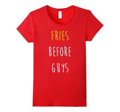 Amazon.com: Funny T-shirt - Fries Before Guys: Clothing