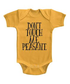 Loving this Gold 'Don't Touch Me Peasant' Bodysuit - Infant on #zulily! #zulilyfinds