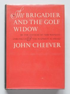 The Brigadier and the Golf Widow by John John Cheever