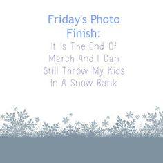 Friday's Photo Finish: It's The End Of March And I Can Still Throw My Kids In A Snow Bank