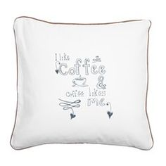 I like coffee and coffee likes me - dress up your living space with this adorable pillow, choose different colors for the border!