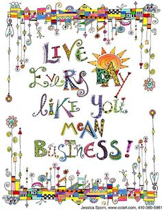 Live every day like you mean business!