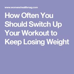 How Often You Should Switch Up Your Workout to Keep Losing Weight