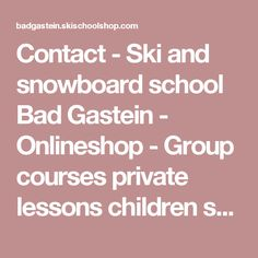 Contact - Ski and snowboard school Bad Gastein - Onlineshop - Group courses private lessons children ski school gasti snowpark Ski And Snowboard, Trip Planning, Skiing, Group, How To Plan, Children, School, Landing Pages, Ski