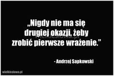 Nigdy nie ma się drugiej okazji, żeby zrobić... #Sapkowski-Andrzej, #Relacje-międzyludzkie