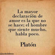 """""""La mayor declaración de amor es la que no se hace; el hombre que SIENTE MUCHO, HABLA POCO"""" - Platón"""